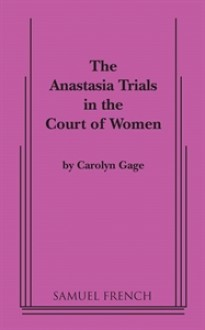 The Anastasia Trials in the Court of Women: An Interactive Comedy in Two Acts - Carolyn Gage