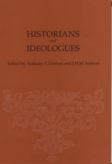 Historians and Ideologues: Essays in Honor of Donald R. Kelley - Anthony T. Grafton, J.M.H. Salmon