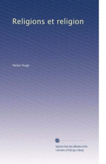 Religions et religion (French Edition) - Victor Hugo