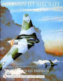 German Jet Aircraft: 1939-1945 - Hans-Peter Diedrich