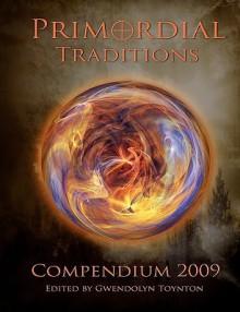Primordial Traditions Compendium 2009 - Gwendolyn Toynton