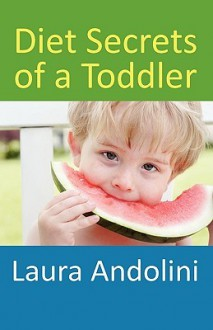 Diet Secrets of a Toddler - Laura Andolini