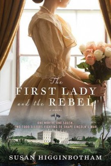 The First Lady and the Rebel - Susan Higginbotham