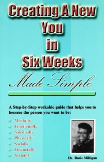 Creating a New You in Six Weeks Made Simple - Rosie Milligan