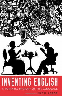 Inventing English: A Portable History of the Language - Seth Lerer
