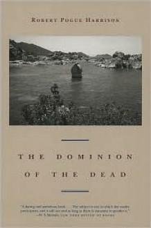 The Dominion of the Dead - Robert Pogue Harrison