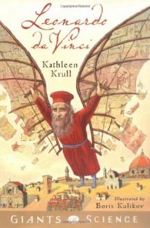 Leonardo Da Vinci: Giants of Science #1 - Kathleen Krull, Boris Kulikov
