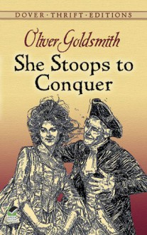 She Stoops to Conquer - Oliver Goldsmith