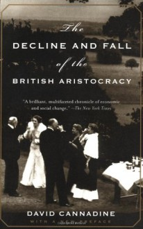 The Decline and Fall of the British Aristocracy - David Cannadine