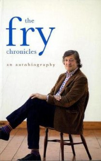 The Fry Chronicles : An Autobiography - Stephen Fry