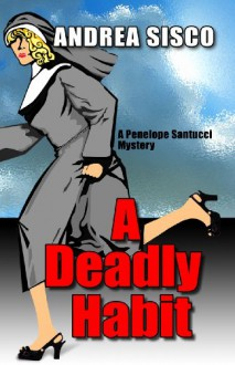 A Deadly Habit: A Penelope Santucci Mystery - Andrea J. Sisco