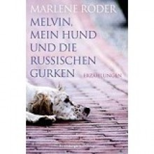 Melvin, mein Hund und die russischen Gurken - Marlene Röder