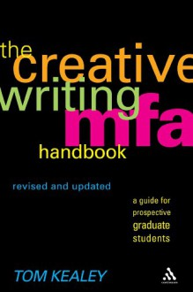 The Creative Writing MFA Handbook, Revised and Updated Edition: A Guide for Prospective Graduate Students - Tom Kealey, Seth Abramson, Erika Dreifus, Adam Johnson