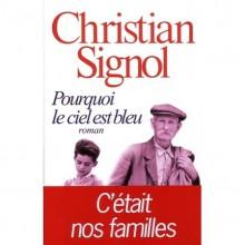 Pourquoi Le Ciel Est Bleu: Roman - Christian Signol