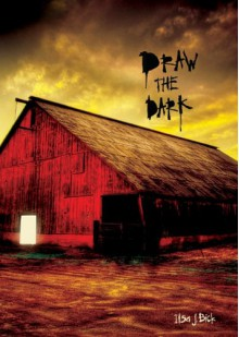 Draw the Dark - Ilsa J. Bick