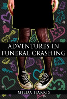 Adventures In Funeral Crashing (Funeral Crashing #1) - Milda Harris