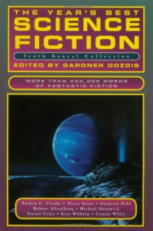 The Year's Best Science Fiction: Tenth Annual Collection - Arthur C. Clarke, L. Sprague de Camp, Robert Silverberg, Frederik Pohl, Jonathan Lethem, Michael Swanwick, Terry Bisson, Kathe Koja, Gardner R. Dozois, Joe Haldeman, Pat Cadigan, Neal Barrett Jr., Ian McDonald, Nancy Kress, Ian Watson, Greg Egan, Maureen F. McHugh, Robert