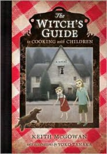 The Witch's Guide to Cooking with Children - Keith McGowan, Yoko Tanaka
