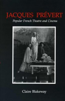 Jacques Prevert and Popular French Theatre and Cinema - Claire Blakeway