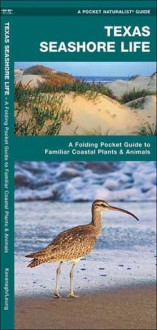 Texas Seashore Life: A Folding Pocket Guide to Familiar Coastal Plants & Animals - James Kavanagh