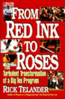 From Red Ink to Roses: The Turbulent Transformation of a Big Ten Program - Rick Telander