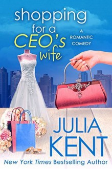 Shopping for a CEO's Wife - Julia Kent