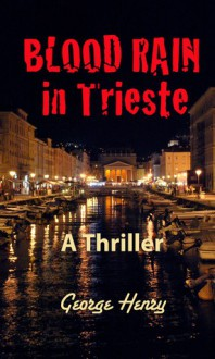 Blood Rain in Trieste (Volume 1) - George Henry