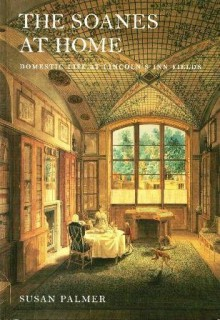 The Soanes At Home: Domestic Life At Lincoln's Inn Fields - Susan Palmer