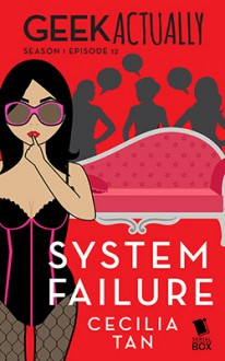 System Failure (Geek Actually Season 1 Episode 12) - Cecilia Tan,Rachel Stuhler,Melissa Blue,Cathy Yardley