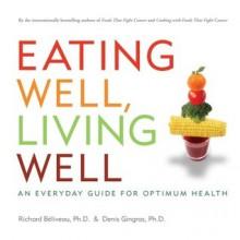 Eating Well, Living Well: Everyday Preventive Medicine - Richard Béliveau, Denis Gingras