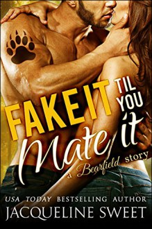 Fake It Til You Mate It (a Paranormal BBW Bear Shifter Romance) (Bearfield Book 5) - Jacqueline Sweet, Eva Wilder