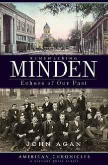 Remembering Minden: Echoes of Our Past - John Agan