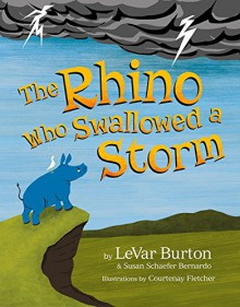 The Rhino Who Swallowed a Storm - LeVar Burton,Susan Schaefer Bernardo,Courtenay Fletcher