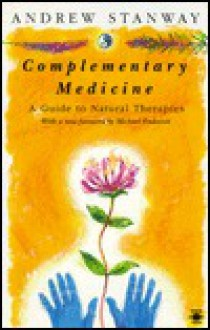 Complementary Medicine: A Guide to Natural Therapies - Andrew Stanway, Michael Endacott