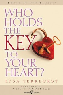 Who Holds the Key to Your Heart? - Lysa M. TerKeurst, Neil Anderson
