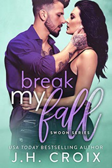 Break My Fall (Swoon Series Book 3) - J.H. Croix