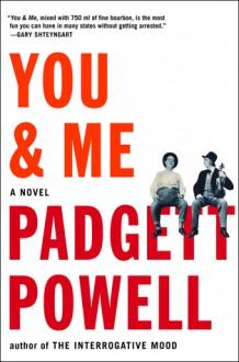 You & Me: A Novel - Padgett Powell