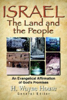 Israel: Land and the People - H. Wayne House