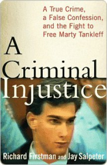 A Criminal Injustice: A True Crime, a False Confession, and the Fight to Free Marty Tankleff - Jay Salpeter, Richard Firstman