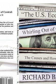 The Us Economy- Whirling Out of Control the Causes & How to Fix It - Richard Banko