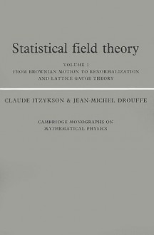 Statistical Field Theory: From Brownian Motion to Renormalization and Lattice Gauge Theory - Claude Itzykson, Jean-Michel Drouffe