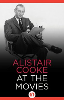 Alistair Cooke at the Movies - Alistair Cooke