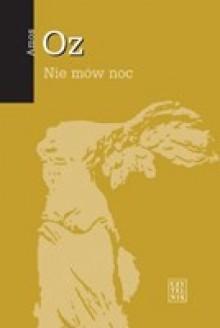 Nie mów noc - Amos Oz