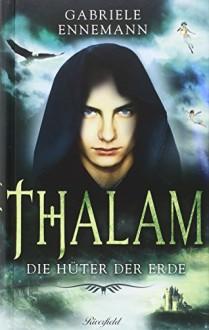 Thalam: Die Hüter der Erde - Gabriele Ennemann