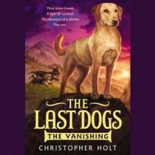 Last Dogs: Vanishing, the - Christopher Holt, Andrew Bates