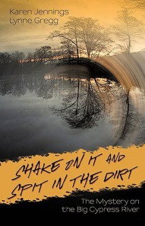 Shake on It and Spit in the Dirt: The Mystery on the Big Cypress River - Lynne Gregg