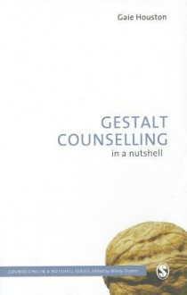 Gestalt Counselling in a Nutshell - Gaie Houston