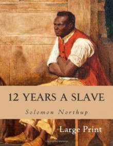 12 Years a Slave: Large Print - Solomon Northup
