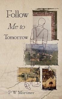 Follow Me to Tomorrow - P W Mortimer