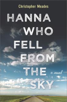 Hanna Who Fell from the Sky: A Novel - Christopher Meades